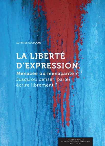 La Liberté d'expression. Menacée ou menaçante ? : Actes de Colloque
