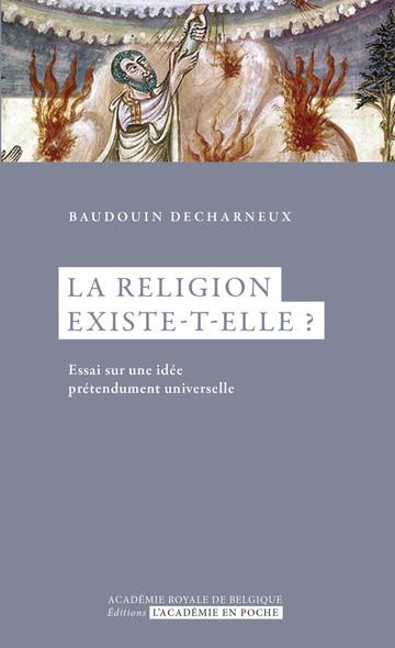 La religion existe-t-elle ? : Essai sur une idée prédendument universelle
