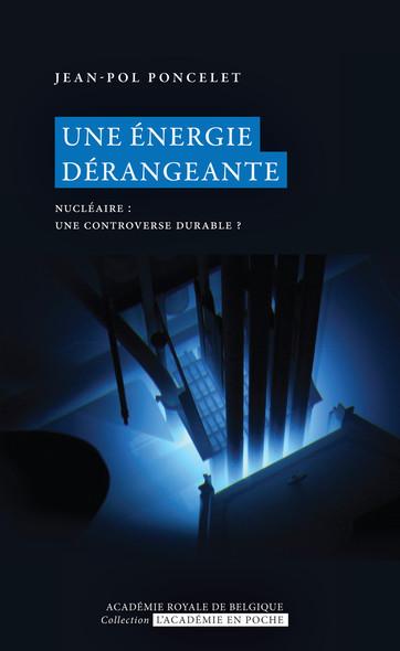 Une énergie dérangeante - Nucléaire : une controverse durable ?
