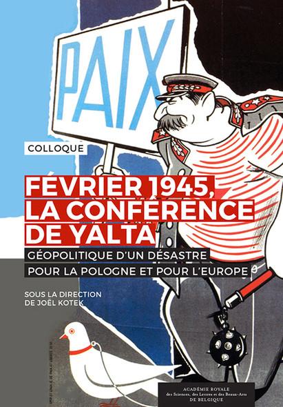 Février 1945, la Conférence de Yalta : Actes de Colloque