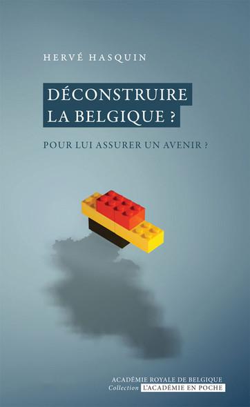 Déconstruire la Belgique ? : Pour lui assurer un avenir ?