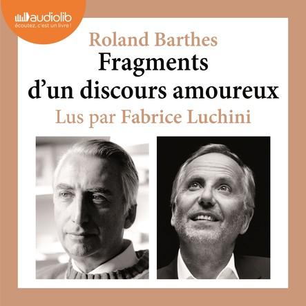 Fragments d'un discours amoureux : Morceaux  choisis et lus par Fabrice Luchini