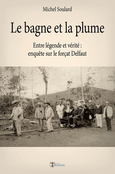 Le bagne et la plume : Entre légende et vérité, enquête sur le forçat Delfaut