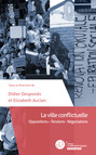 La ville conflictuelle : Oppositions – Tensions – Négociations