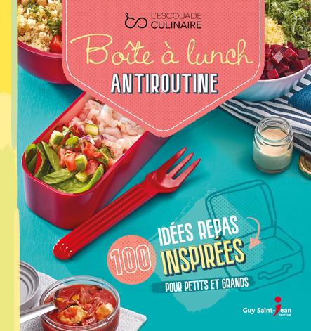 Boîte à lunch antiroutine : 100 idées repas inspirées pour petits et grands