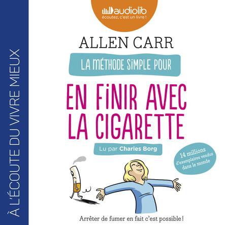 La méthode simple pour en finir avec la cigarette : Arrêter de fumer en fait c'est possible !
