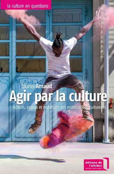 Agir par la culture : Acteurs, enjeux et mutations des mouvements culturels