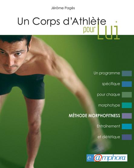 Un corps d'athlète pour lui - Méthode Morphofitness : Un programme spécifique pour chaque morphotype. Entraînement et diététique.