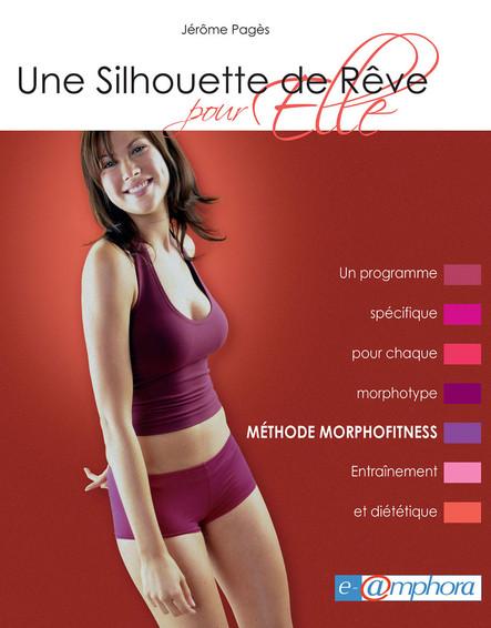 Une silhouette de rêve pour elle - Méthode Morphofitness : Un programme spécifique pour chaque morphotype. Entraînement et diététique.