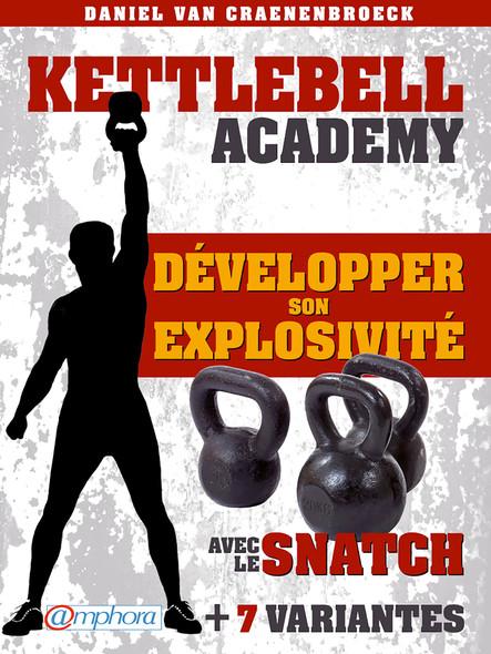 Kettlebell - Développer son explosivité avec le snatch : + 7 variantes
