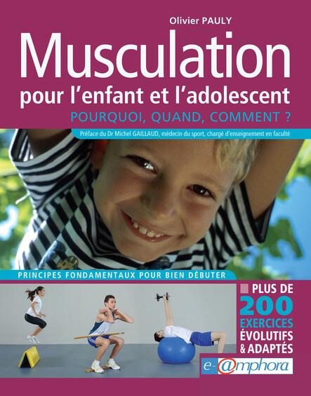 Musculation pour l'enfant et de l'adolescent : Pourquoi, quand, comment ? Plus de 200 exercices évolutifs et adaptés