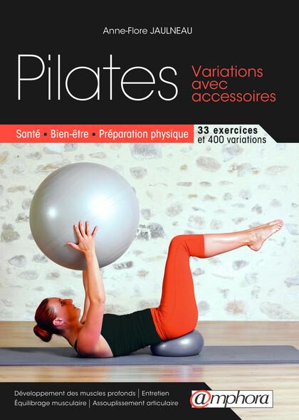 Pilates - Variations avec accessoires : Santé, bien-être, préparation physique.