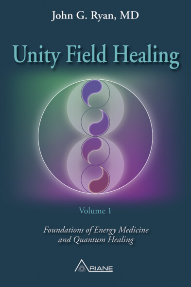 Unity Field Healing – Volume 1 : Foundations of Energy Medicine and Quantum Healing