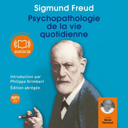 Psychopathologie de la vie quotidienne : Edition abrégée - Introduction par Philippe Grimbert, psychanalyste