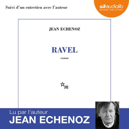 Ravel : Suivi d'un entretien avec l'auteur