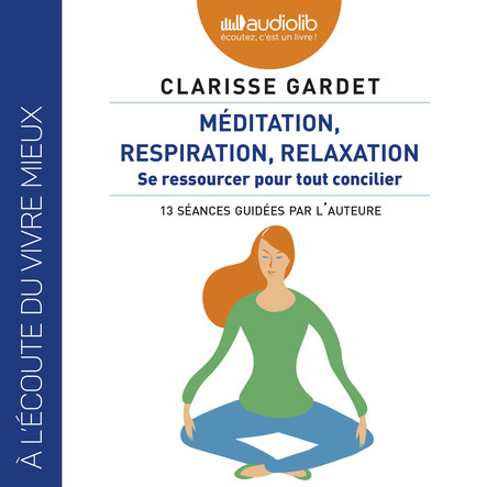 Méditation, respiration, relaxation - Se ressourcer pour tout concilier : Contient un livret de 12 pages