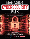 Managing Cybersecurity Risk : How Directors and Corporate Officers Can Protect their Businesses