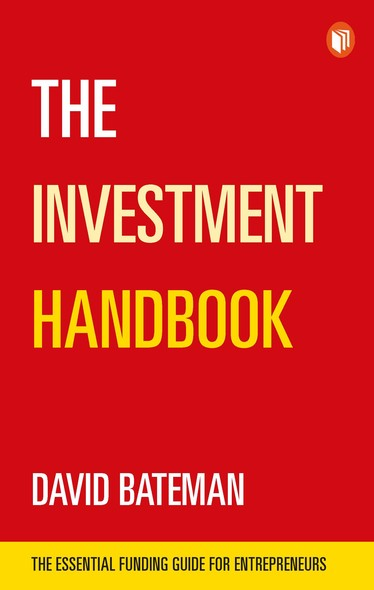 The Investment Handbook: A one-stop guide to investment, capital and business : The Essential Funding Guide for Entrepreneurs