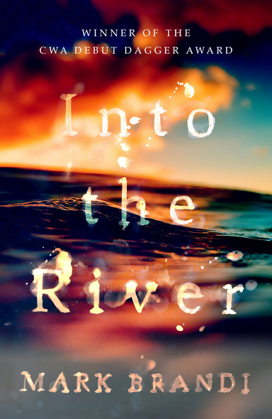 Into the River : Winner of the CWA Debut Dagger