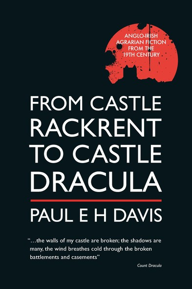 From Castle Rackrent to Castle Dracula: Anglo-Irish Agrarian Fiction from the 19th Century