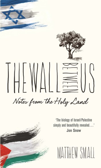 The Wall Between Us : Notes from the Holy Land