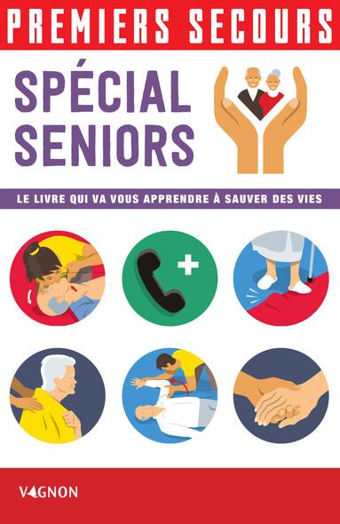 Premiers secours - Spécial seniors : Le livre qui va vous apprendre à sauver des vies