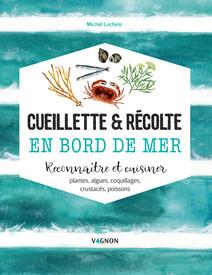Cueillette & récolte en bord de mer : Reconnaître et cuisiner   Luchesi, Michel