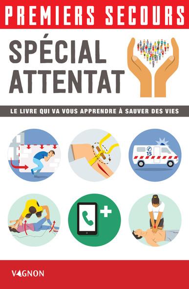 Premiers secours - Spécial attentat : Le livre qui va vous apprendre à sauver des vies