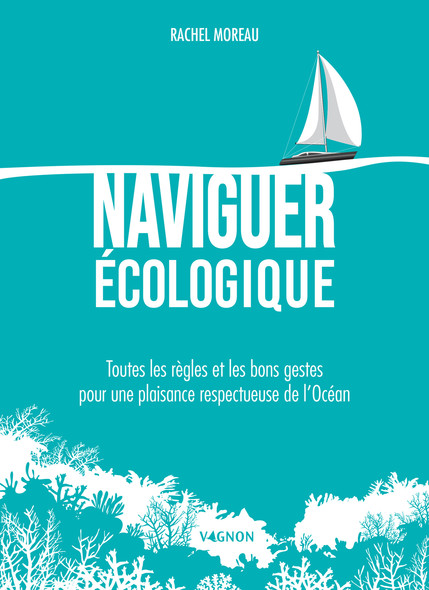Naviguer écologique : Toutes les règles et les bons gestes pour une plaisance respectueuse de l'Océan