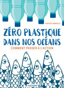 Zéro plastique dans nos océans : Comment passer à l'action | Ianniello, Nathaly