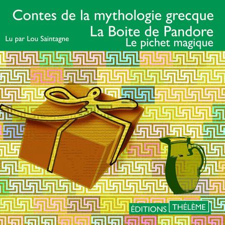 Contes de la mythologie grecque. La boîte de Pandore - Le pichet magique