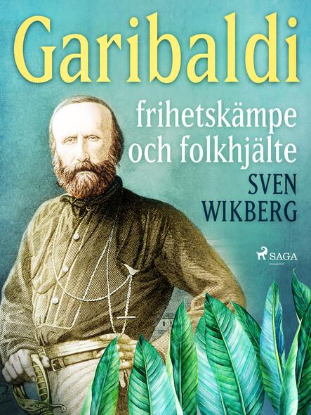 Garibaldi : frihetskämpe och folkhjälte