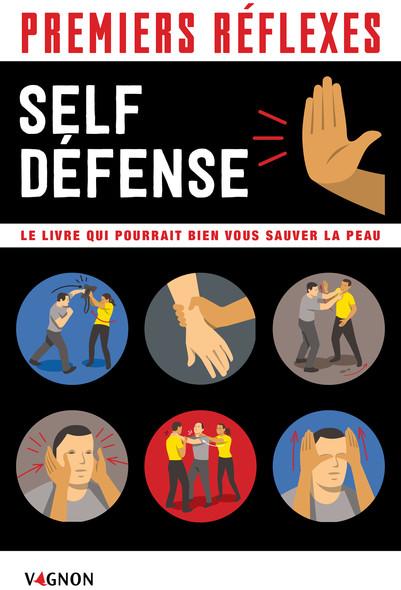 Premiers réflexes spécial self-défense : Le livre qui pourrait bien vous sauver la peau