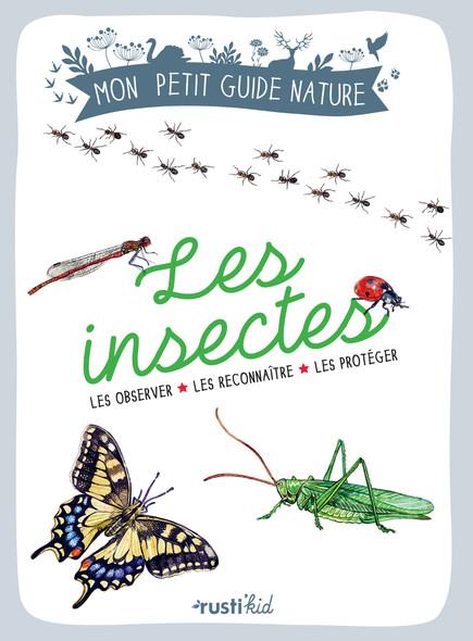 Les insectes : Les observer, les reconnaître, les protéger