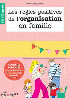 Les règles positives de l'organisation en famille : Conseils ludiques à suivre à la maison pour une famille organisée ! | Marion McGuinness