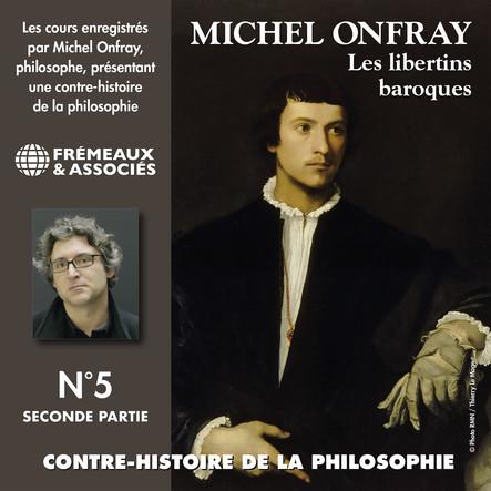 Contre-histoire de la philosophie, vol. 5.2 : Les libertins baroques I, de Pierre Charron à Cyrano de Bergerac : Volumes de 7 à 12
