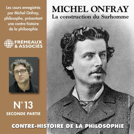 Contre-histoire de la Philosophie, vol. 13.2 : La construction du Surhomme : Volumes de 7 à 12