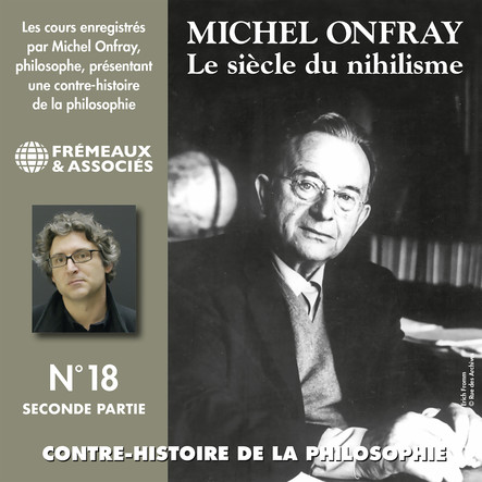 Contre-histoire de la philosophie, vol. 18.2 : Le siècle du nihilisme II : Volumes 7 à 12