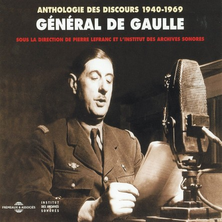 Anthologie des discours de Charles de Gaulle 1940-1969 : Sous la direction de Pierre Lefranc et l'Institut des Archives Sonores