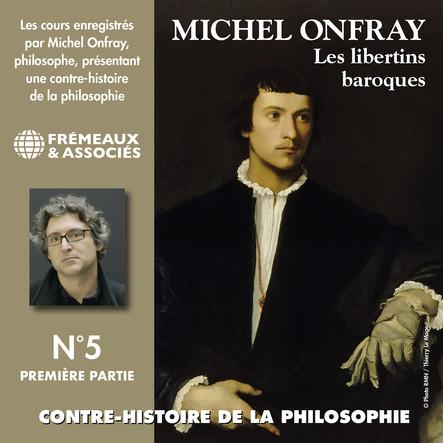 Contre-histoire de la philosophie, vol. 5.1 : Les libertins baroques I, de Pierre Charron à Cyrano de Bergerac : Volumes de 1 à 6