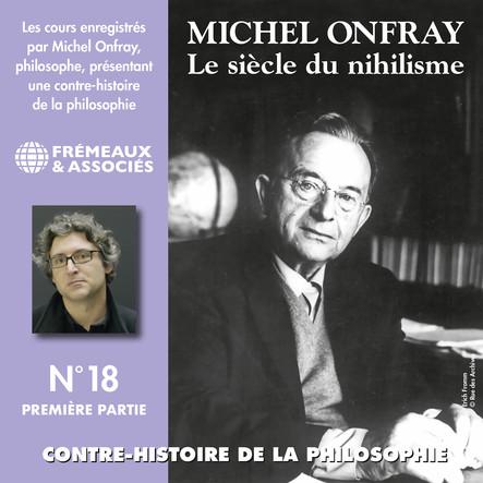 Contre-histoire de la philosophie, vol. 18.1 : Le siècle du nihilisme II : Volumes 1 à 6