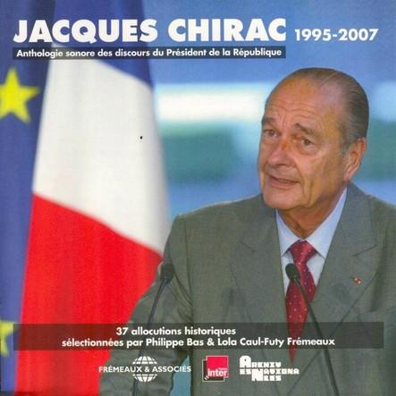 Jacques Chirac. Anthologie sonore des discours du Président de la République 1995-2007 : Allocutions historiques
