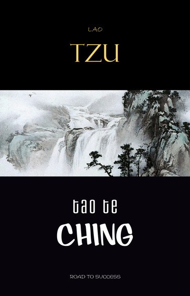Lao Tzu : Tao Te Ching : A Book About the Way and the Power of the Way