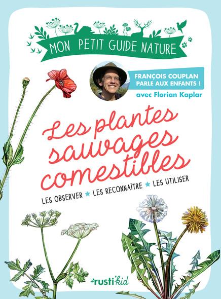 Les plantes sauvages comestibles : Les observer, les reconnaître, les utiliser