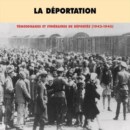 La déportation, vol. 1 : témoignages et itinéraires de déportés 1942-1945 : Première partie