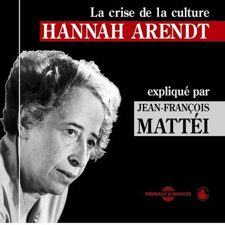 Hannah Arendt : La crise de la culture : Un cours particulier