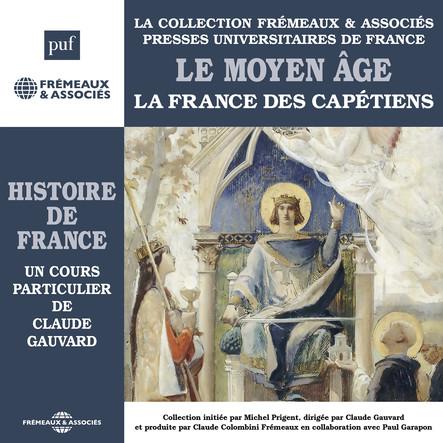 Histoire de France, vol. 2 : Le Moyen-âge. La France des Capétiens : Histoire de France en 8 parties