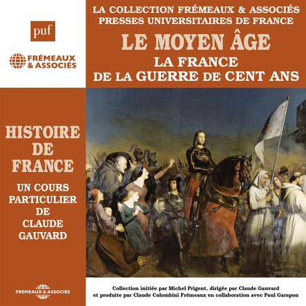 Histoire de France, vol. 3 : Le Moyen âge. La France de la Guerre de Cent ans : Histoire de France en 8 parties