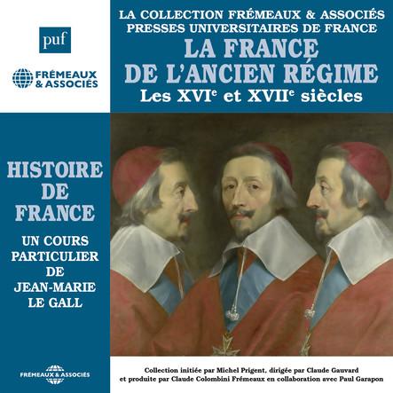 Histoire de France, vol. 4 : La France de l'ancien régime, Les XVIe et XVIIe siècles : Histoire de France en 8 parties