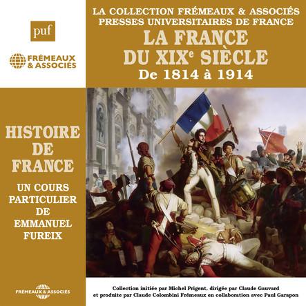 Histoire de France, vol. 6 : La France du XIXe siècle de 1814 à 1914 : Histoire de France en 8 parties